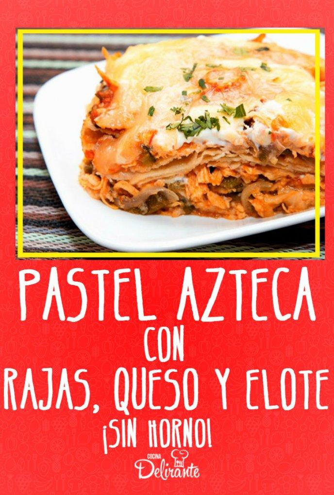 Disfruta De Este Delicioso Pastel Azteca Con Rajas Queso Y Elote Sin Horno
